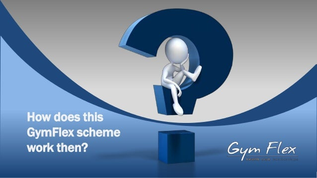 How does thisGymFlex schemework then?