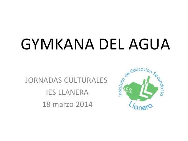 GYMKANA DEL AGUA JORNADAS CULTURALES IES LLANERA 18 marzo 2014