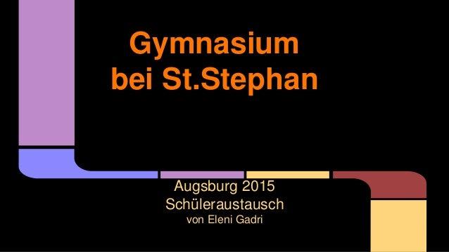 Gymnasium bei St.Stephan Augsburg 2015 Schüleraustausch von Eleni Gadri