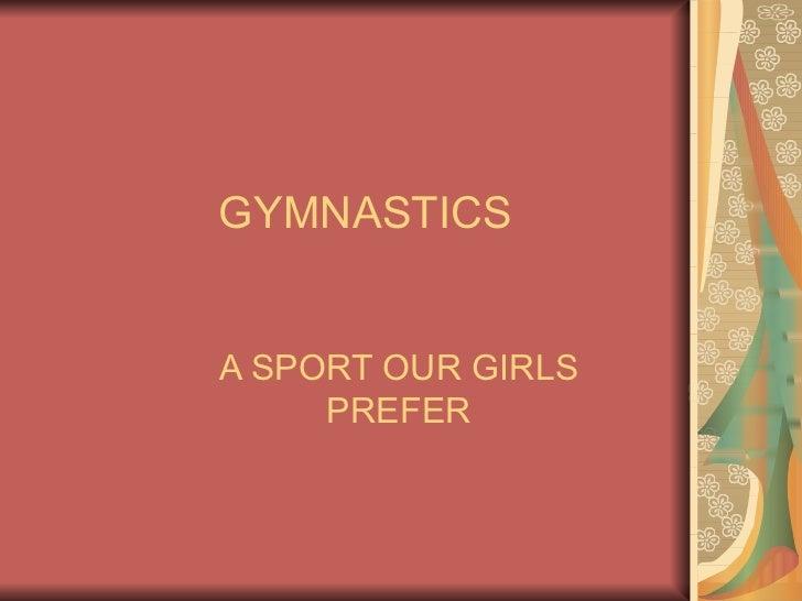 GYMNASTICSA SPORT OUR GIRLS     PREFER