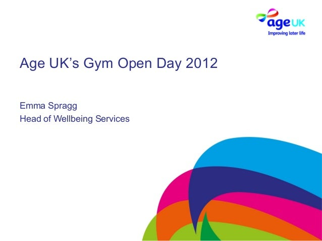 Age UK's Gym Open Day 2012Emma SpraggHead of Wellbeing Services