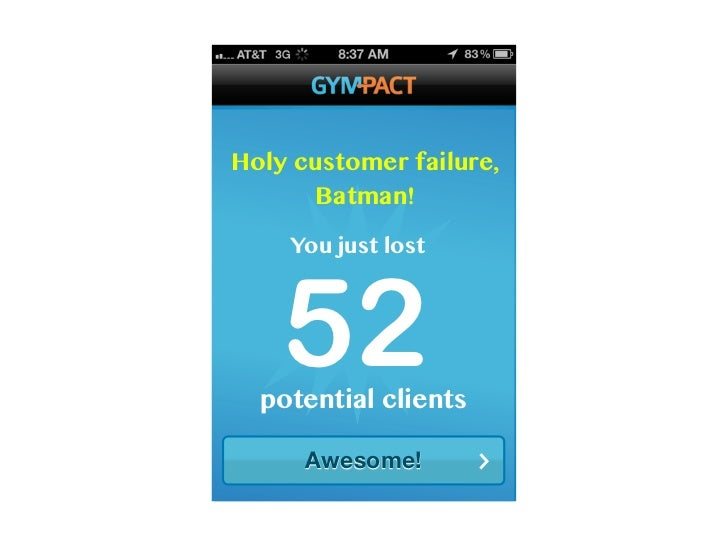 Holy customer failure,      Batman!    You just lost    52  potential clients      Awesome!