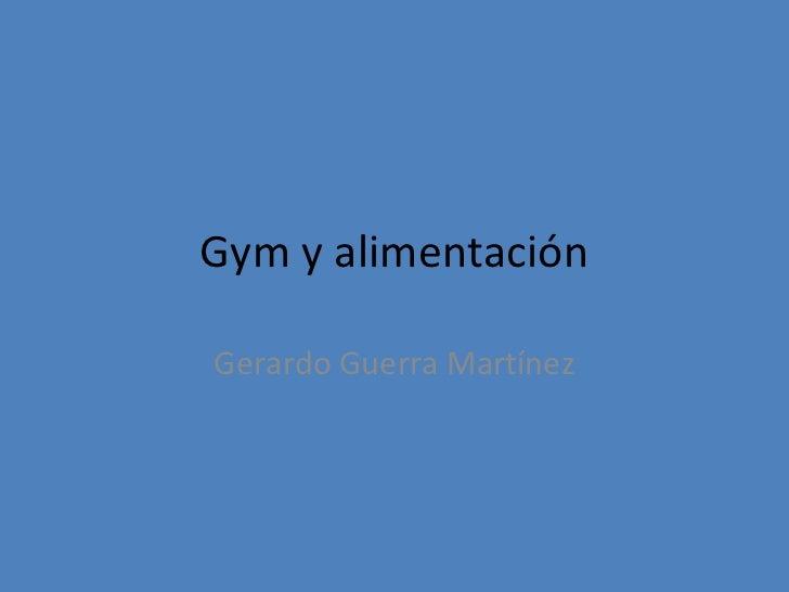Gym y alimentaciónGerardo Guerra Martínez