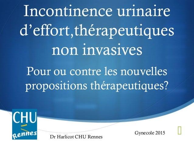  Incontinence urinaire d'effort,thérapeutiques non invasives Pour ou contre les nouvelles propositions thérapeutiques? Gy...