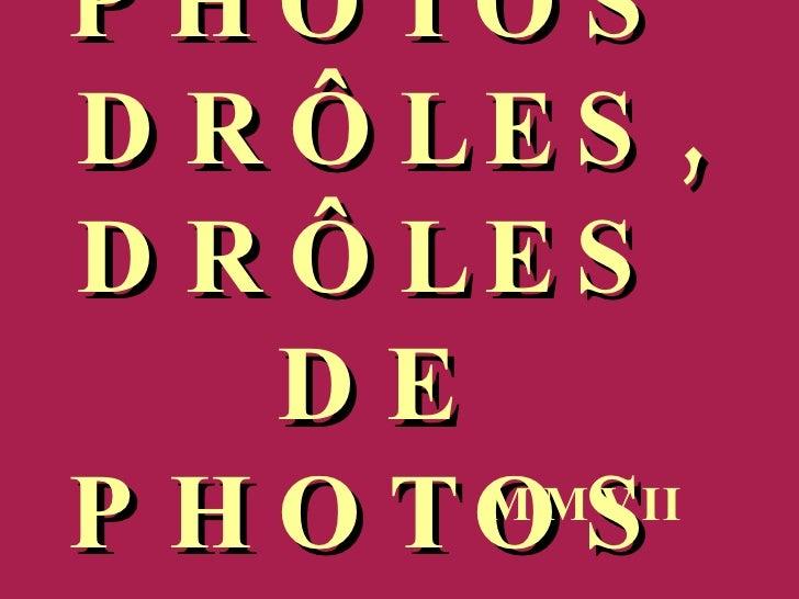 PHOTOS  DRÔLES, DRÔLES  DE  PHOTOS  MMVII