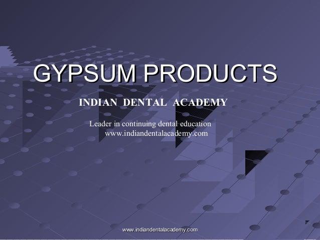 GYPSUM PRODUCTSGYPSUM PRODUCTS INDIAN DENTAL ACADEMY Leader in continuing dental education www.indiandentalacademy.com www...
