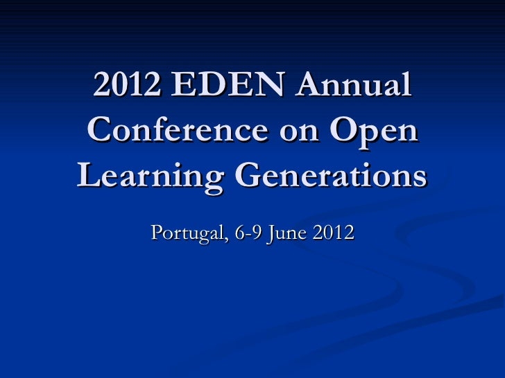 2012 EDEN AnnualConference on OpenLearning Generations    Portugal, 6-9 June 2012