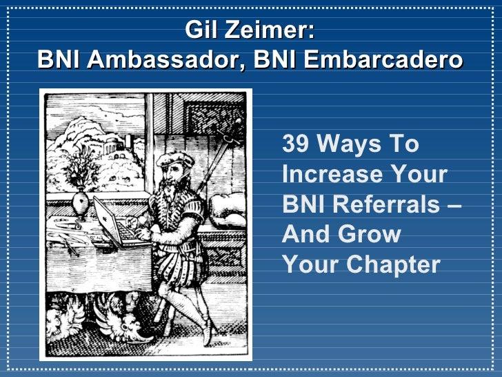 Gil Zeimer:  BNI Ambassador, BNI Embarcadero  39 Ways To  Increase Your  BNI Referrals – And Grow  Your Chapter