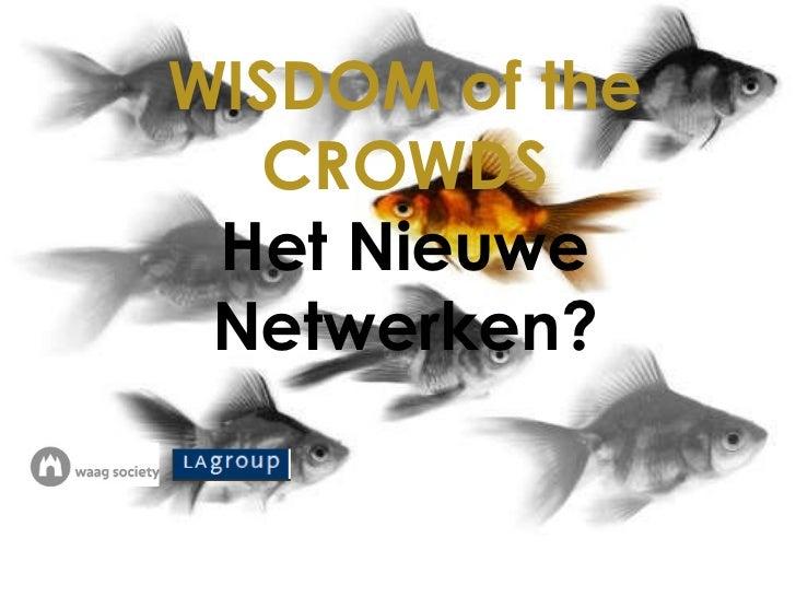 WISDOM of the CROWDS Het Nieuwe Netwerken?