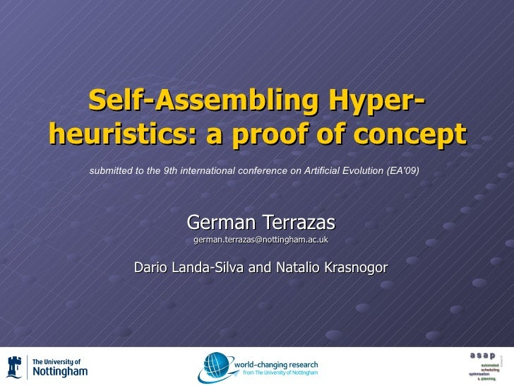 Self-Assembling Hyper-heuristics: a proof of concept German Terrazas [email_address] Dario Landa-Silva and Natalio Krasnog...