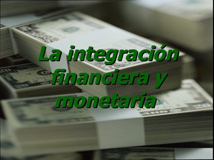 La integración financiera y monetaria