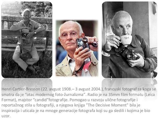"Henri Cartier-Bresson (22. avgust 1908.– 3 avgust 2004.), francuski fotograf za koga se smatra da je ""otac modernog foto-ž..."