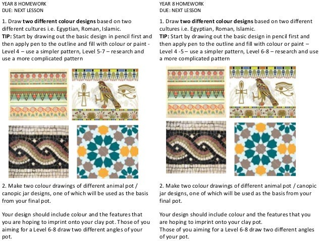YEAR 8 HOMEWORK DUE: NEXT LESSON 1. Draw two different colour designs based on two different cultures i.e. Egyptian, Roman...