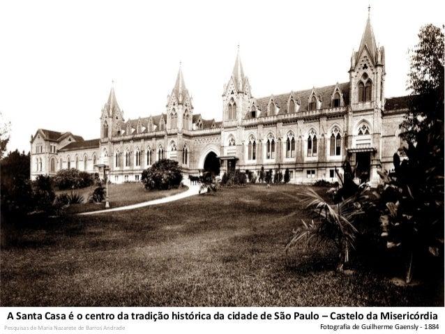 A Santa Casa é o centro da tradição histórica da cidade de São Paulo – Castelo da Misericórdia  Fotografia de Guilherme Ga...