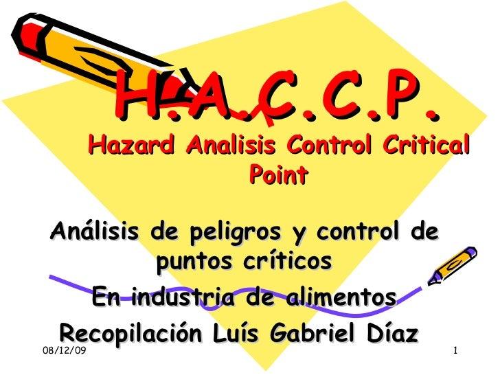 H.A.C.C.P. Hazard Analisis Control Critical Point Análisis de peligros y control de puntos críticos En industria de alimen...