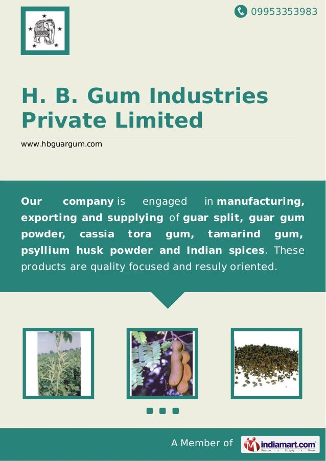 09953353983 A Member of H. B. Gum Industries Private Limited www.hbguargum.com Our company is engaged in manufacturing, ex...