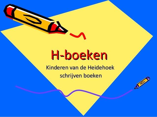 H-boekenH-boeken Kinderen van de HeidehoekKinderen van de Heidehoek schrijven boekenschrijven boeken