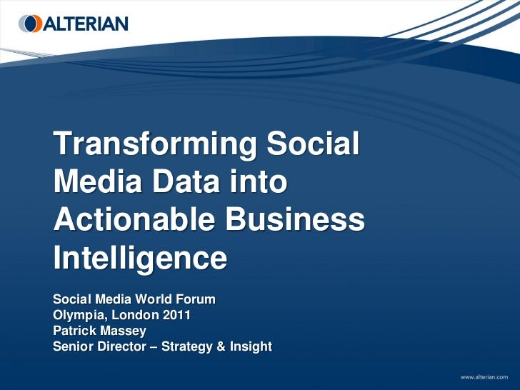 Transforming SocialMedia Data intoActionable BusinessIntelligenceSocial Media World ForumOlympia, London 2011Patrick Masse...