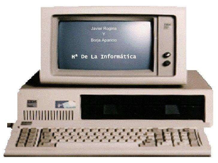 Hª De La Informática Javier Rogina Y Borja Aparicio