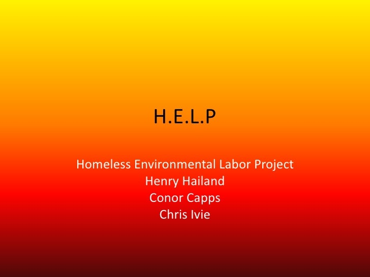 H.E.L.PHomeless Environmental Labor Project           Henry Hailand            Conor Capps             Chris Ivie