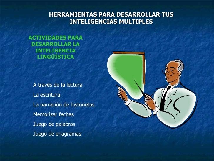 HERRAMIENTAS PARA DESARROLLAR TUS INTELIGENCIAS MULTIPLES ACTIVIDADES PARA DESARROLLAR LA INTELIGENCIA LINGÜÍSTICA A travé...