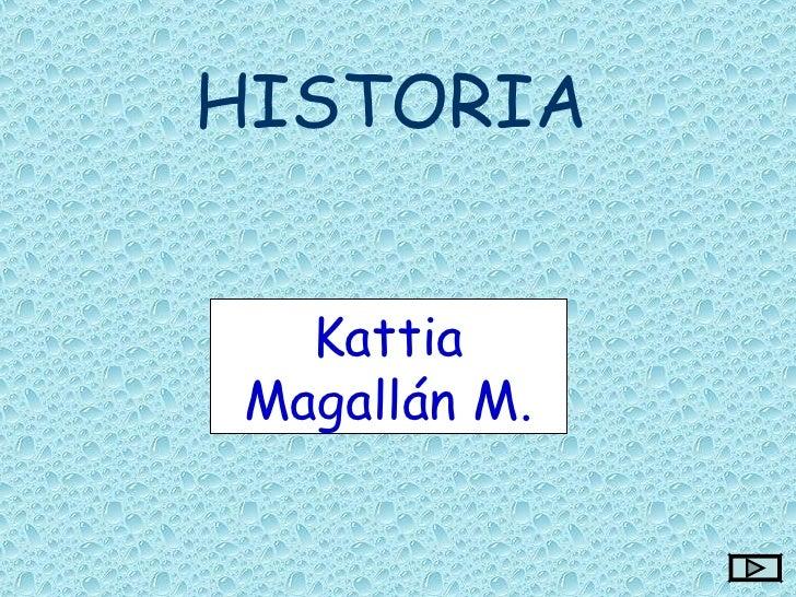 HISTORIA Kattia Magallán M.