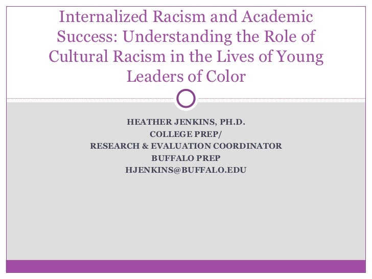 HEATHER JENKINS, PH.D. COLLEGE PREP/ RESEARCH & EVALUATION COORDINATOR BUFFALO PREP [email_address] Internalized Racism an...