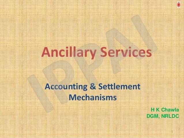 Ancillary ServicesAccounting & Settlement     Mechanisms                           H K Chawla                          DGM...