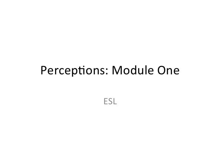 Percep&ons:	  Module	  One	                ESL