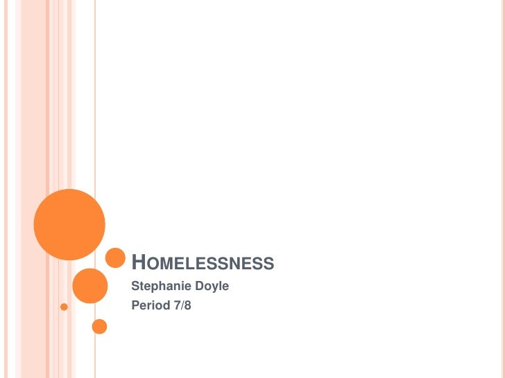 Homelessness<br />Stephanie Doyle<br />Period 7/8<br />