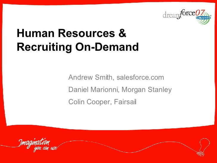 Human Resources &  Recruiting On-Demand Andrew Smith, salesforce.com Daniel Marionni, Morgan Stanley Colin Cooper, Fairsail
