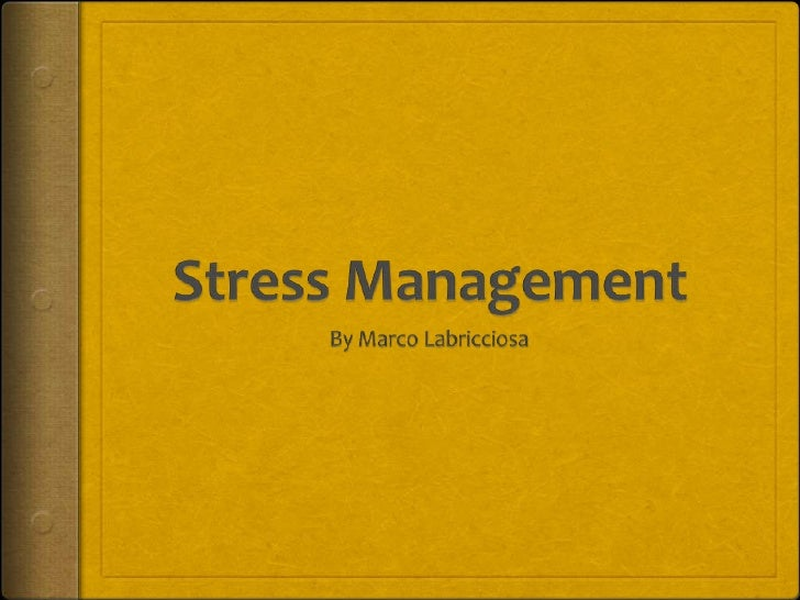Stress Management<br />By Marco Labricciosa<br />