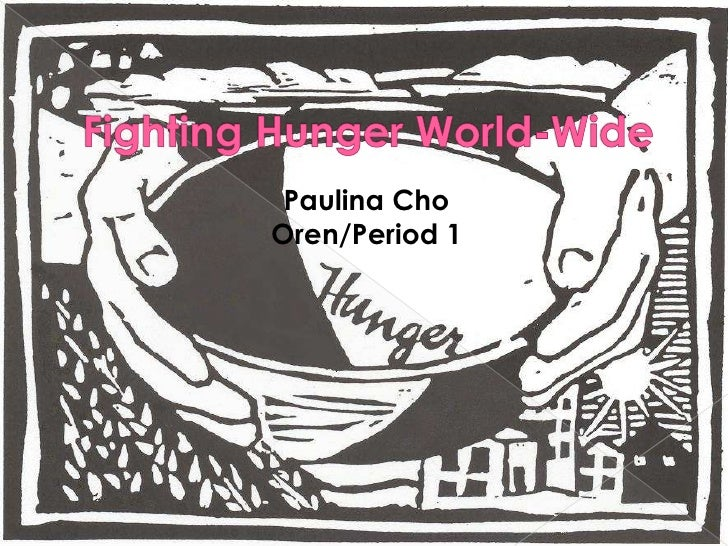 World Hunger<br />Paulina Cho<br />May 21st, 2010<br />Senior Graduation Project<br />