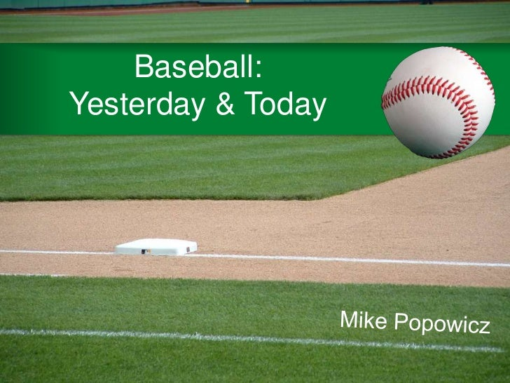 Baseball:Yesterday & Today<br />Mike Popowicz<br />