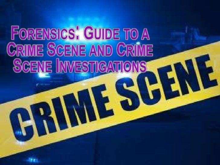 Forensics: Guide to a Crime Scene and Crime Scene Investigations<br />