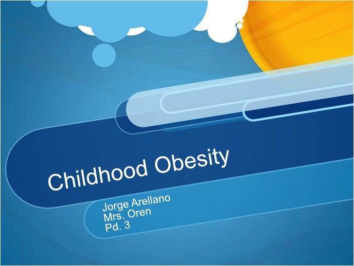 Childhood Obesity<br />Jorge Arellano<br />Mrs. Oren<br />Pd. 3<br />