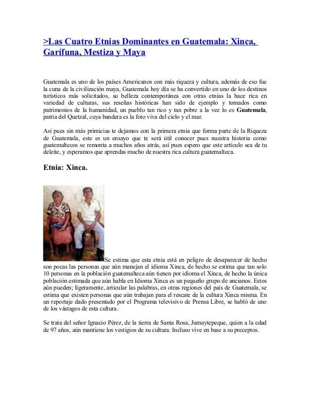 >Las Cuatro Etnias Dominantes en Guatemala: Xinca,Garífuna, Mestiza y MayaGuatemala es uno de los países Americanos con má...