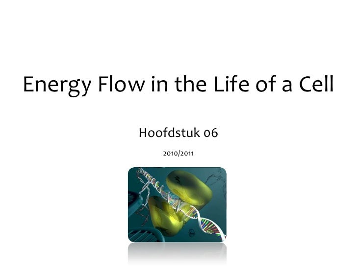 Energy Flow in the Life of a Cell<br />Hoofdstuk 06<br />2010/2011<br />