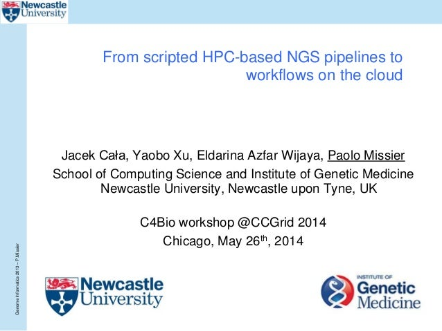 GenomeInformatics2013–P.Missier From scripted HPC-based NGS pipelines to workflows on the cloud Jacek Cała, Yaobo Xu, Elda...
