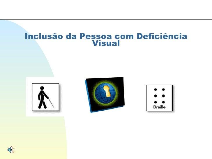 Inclusão da Pessoa com Deficiência Visual