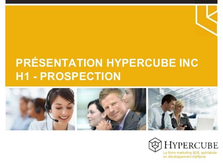 La firme marketing B2B, spécialisée en développement d'affaires PRÉSENTATION HYPERCUBE INC H1 - PROSPECTION