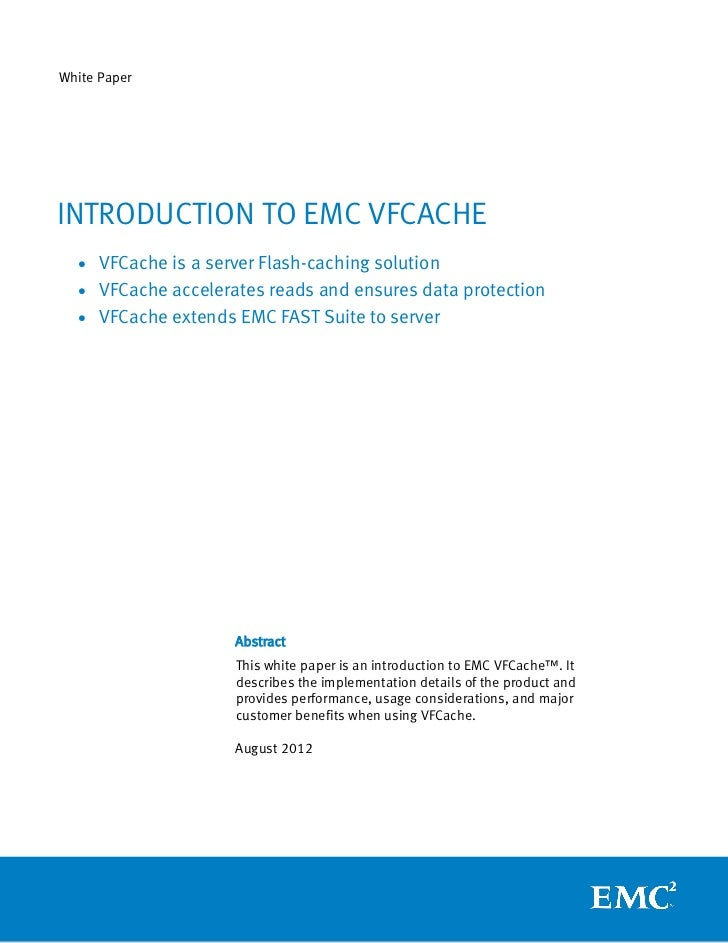 White PaperINTRODUCTION TO EMC VFCACHE  • VFCache is a server Flash-caching solution  • VFCache accelerates reads and ensu...