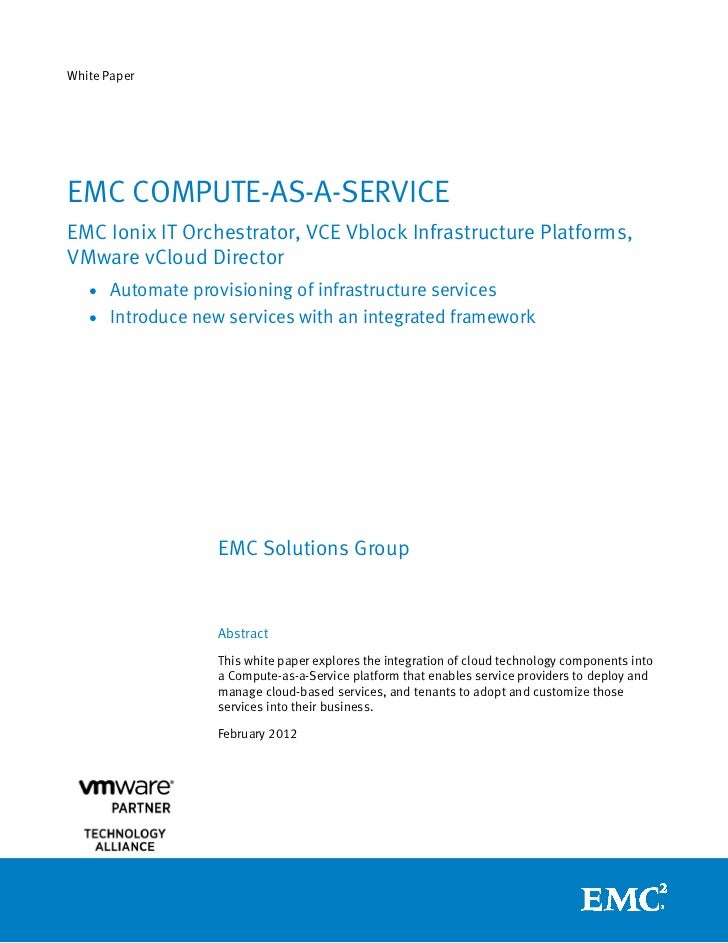 White Paper: EMC Compute-as-a-Service — EMC Ionix IT Orchestrator, VCE Vblock Infrastructure Platforms, VMware vCloud Director