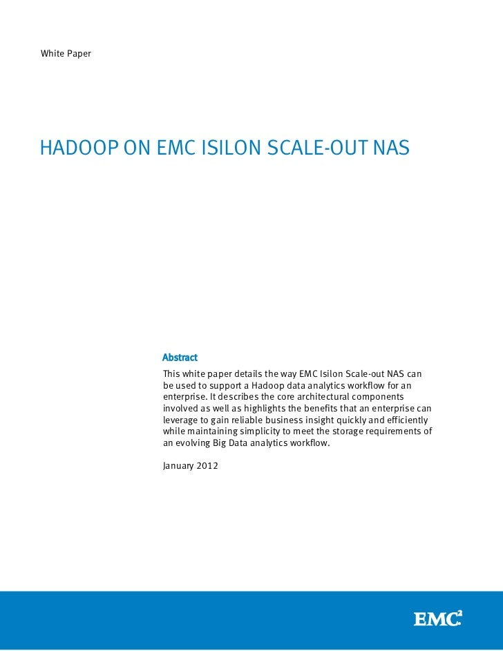 White PaperHADOOP ON EMC ISILON SCALE-OUT NAS              Abstract              This white paper details the way EMC Isil...