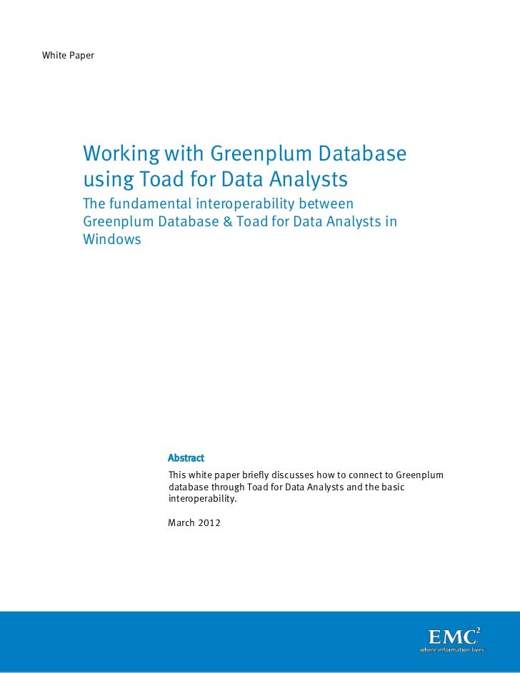 White Paper        Working with Greenplum Database        using Toad for Data Analysts        The fundamental interoperabi...
