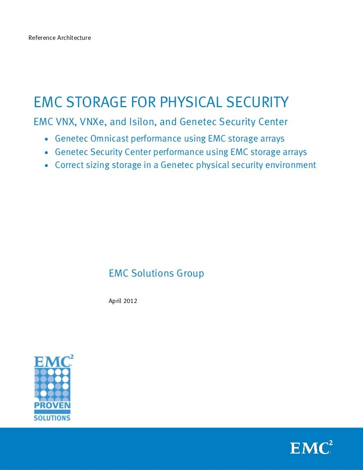 Reference Architecture EMC STORAGE FOR PHYSICAL SECURITY EMC VNX, VNXe, and Isilon, and Genetec Security Center     • Gene...
