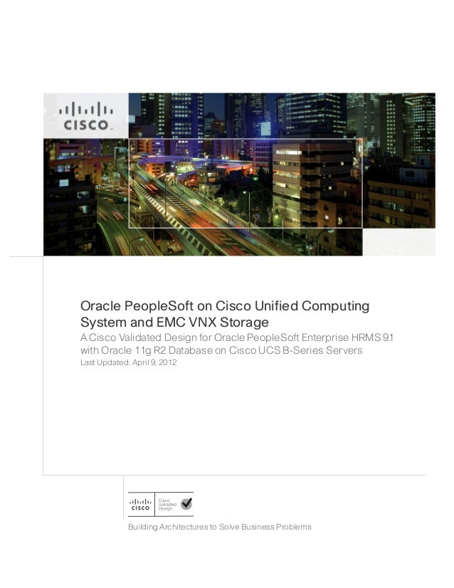 Oracle PeopleSoft on Cisco Unified Computing System and EMC VNX Storage A Cisco Validated Design for Oracle PeopleSoft Ent...