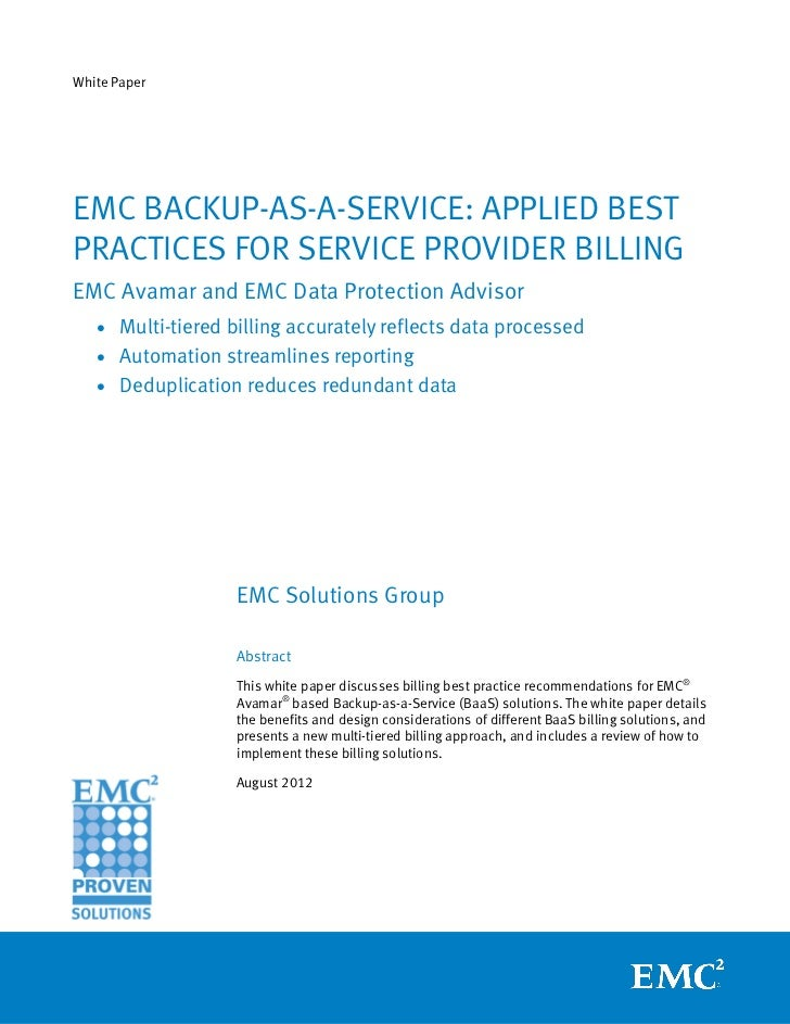 White PaperEMC BACKUP-AS-A-SERVICE: APPLIED BESTPRACTICES FOR SERVICE PROVIDER BILLINGEMC Avamar and EMC Data Protection A...