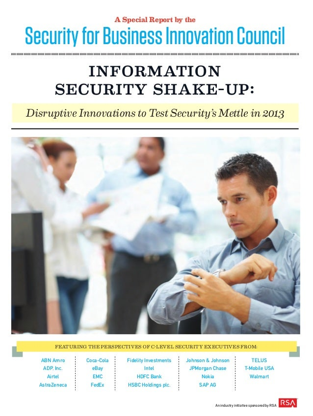 A Special Report by the           Information        Security Shake-Up:Disruptive Innovations to Test Security's Mettle in...