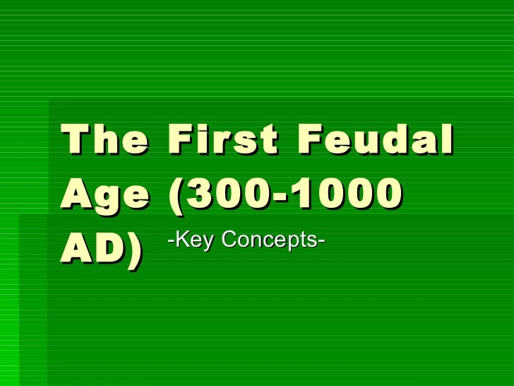 The First Feudal Age (300-1000 AD) -Key Concepts-